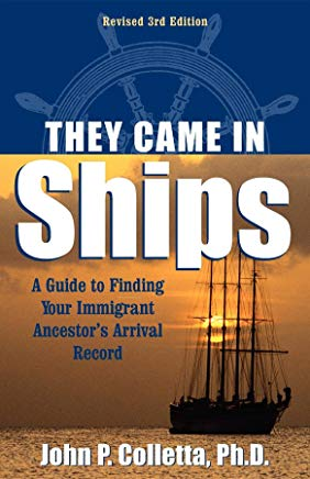 They Came in Ships: Finding Your Immigrant Ancestor's Arrival Record (3rd Edition) Cover