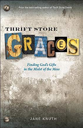 Thrift Store Graces: Finding God's Gifts in the Midst of the Mess Cover