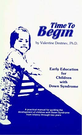 Time to Begin, Early Education for Children with Down Syndrome by Valentine Dmitriev (1983-06-03) Cover