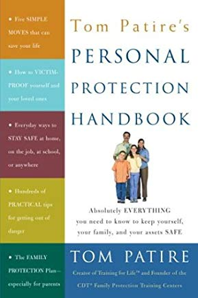 Tom Patire's Personal Protection Handbook: Absolutely Everything You Need to Know to Keep Yourself, Your Family, and Your Assets Safe Cover