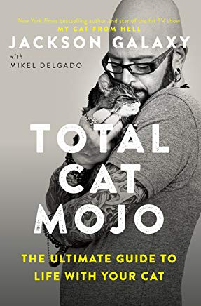 Total Cat Mojo: The Ultimate Guide to Life with Your Cat Cover