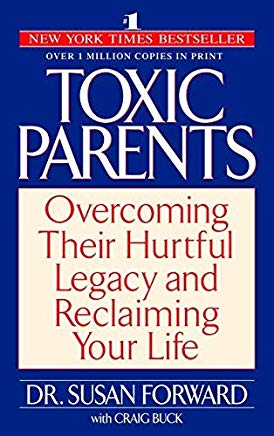 Toxic Parents: Overcoming Their Hurtful Legacy and Reclaiming Your Life by Susan Forward (2002-01-02) Cover