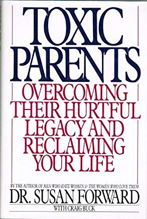 Toxic Parents, Overcoming Their Hurtful Legacy and Reclaiming Your Life Cover