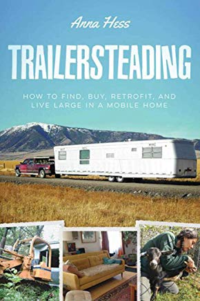Trailersteading: How to Find, Buy, Retrofit, and Live Large in a Mobile Home Cover