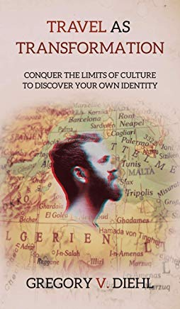 Travel As Transformation: Conquer the Limits of Culture to Discover Your Own Identity Cover