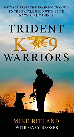 Trident K9 Warriors: My Tale from the Training Ground to the Battlefield with Elite Navy SEAL Canines Cover