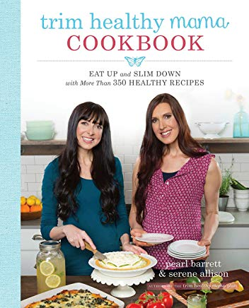 Trim Healthy Mama Cookbook: Eat Up and Slim Down with More Than 350 Healthy Recipes Cover