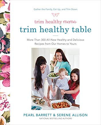 Trim Healthy Mama's Trim Healthy Table: More Than 300 All-New Healthy and Delicious Recipes from Our Homes to Yours Cover