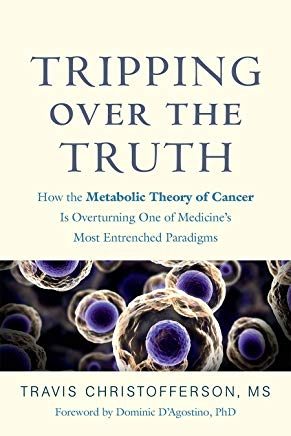 Tripping over the Truth: How the Metabolic Theory of Cancer Is Overturning One of Medicine's Most Entrenched Paradigms Cover