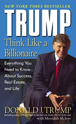 Trump: Think Like a Billionaire: Everything You Need to Know About Success, Real Estate, and Life Cover