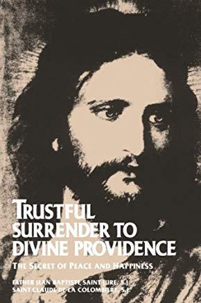 Trustful Surrender to Divine Providence: The Secret of Peace and Happiness Cover