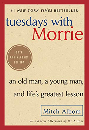 Tuesdays with Morrie: An Old Man, a Young Man, and Life's Greatest Lesson, 20th Anniversary Edition Cover