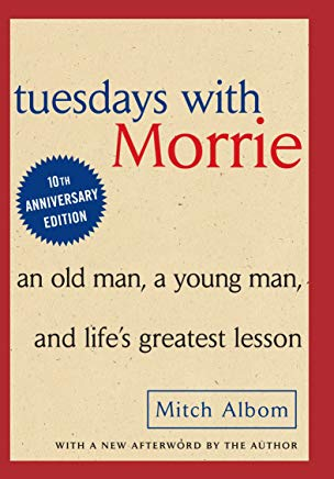 Tuesdays with Morrie: An Old Man, A Young Man and Life's Greatest Lesson Cover