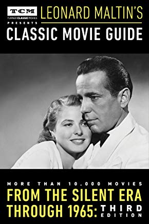 Turner Classic Movies Presents Leonard Maltin's Classic Movie Guide: From the Silent Era Through 1965: Third Edition Cover