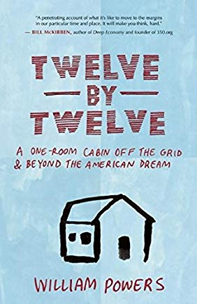 Twelve by Twelve: A One-Room Cabin Off the Grid and Beyond the American Dream Cover