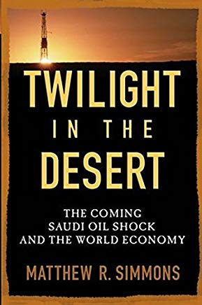 Twilight in the Desert: The Coming Saudi Oil Shock and the World Economy Cover
