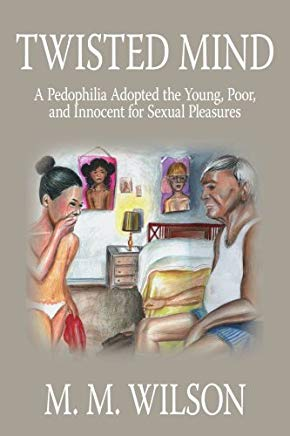 Twisted Mind: A Pedophilia Adopted the Young, Poor, and Innocent for Sexual Pleasures Cover