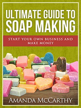 Ultimate Guide To Soap Making Cover