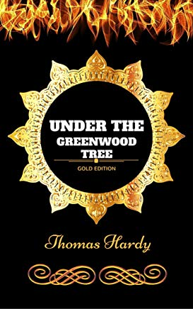 Under the Greenwood Tree: By Thomas Hardy - Illustrated Cover