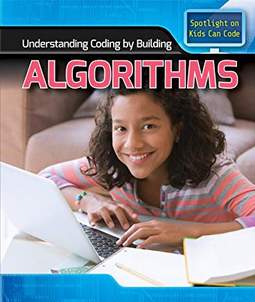 Understanding Coding by Building Algorithms (Spotlight on Kids Can Code) Cover