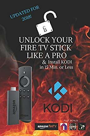 Unlock Your Fire TV Stick Like a Pro: & Install KODI in 15 Min. or Less Cover