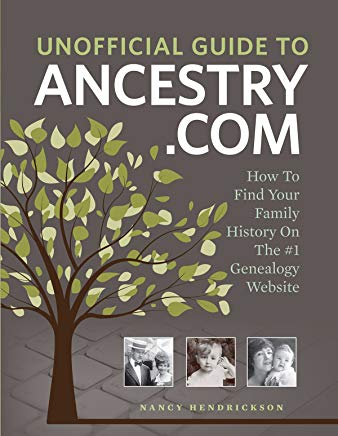 Unofficial Guide to Ancestry.com: How to Find Your Family History on the No. 1 Genealogy Website Cover