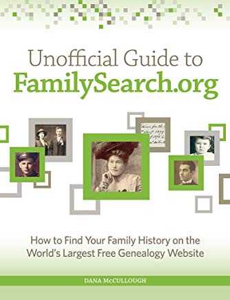 Unofficial Guide to FamilySearch.org: How to Find Your Family History on the Largest Free Genealogy Website Cover