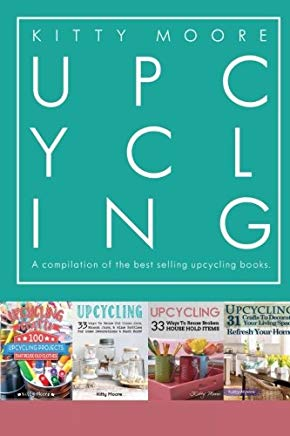 Upcycling Crafts: A compilation of the Upcycling Books With 197 Crafts! Cover