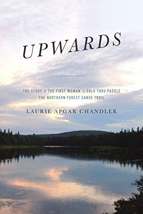Upwards: The story of the first woman to solo thru-paddle the Northern Forest Canoe Trail Cover