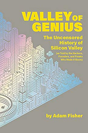 Valley of Genius: The Uncensored History of Silicon Valley (As Told by the Hackers, Founders, and Freaks Who Made It Boom) Cover