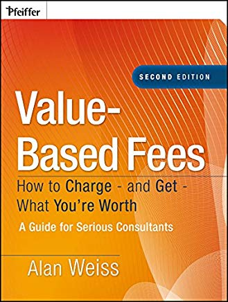 Value-Based Fees: How to Charge - and Get - What You're Worth Cover