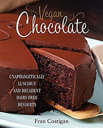 Vegan Chocolate: Unapologetically Luscious and Decadent Dairy-Free Desserts Cover