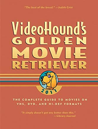 Videohound's Golden Movie Retriever 2011: The Complete Guide to Movies on Vhs,dvd, and Hi-def Formats Cover