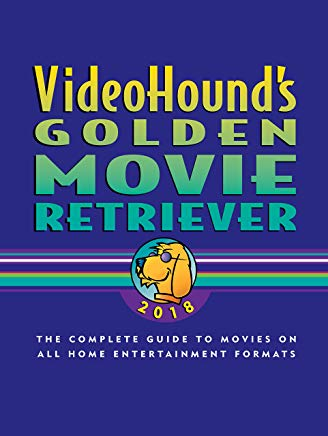 VideoHound's Golden Movie Retriever 2018: The Complete Guide to Movies on VHS, DVD, and Hi-Def Formats Cover