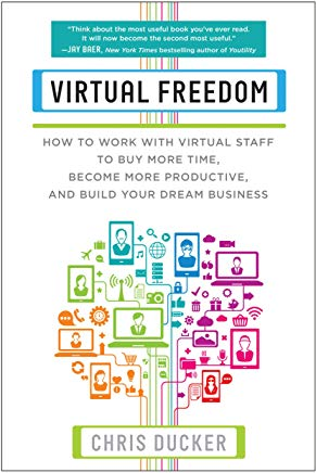 Virtual Freedom: How to Work with Virtual Staff to Buy More Time, Become More Productive, and Build Your Dream Business Cover