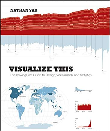 Visualize This: The FlowingData Guide to Design, Visualization, and Statistics Cover