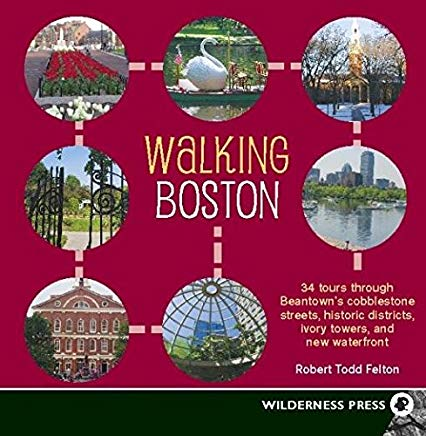 Walking Boston: 34 Tours Through Beantown's Cobblestone Streets, Historic Districts, Ivory Towers and New Waterfront Cover