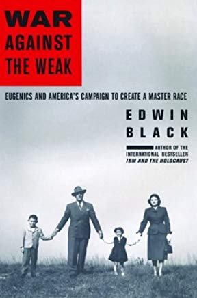 War Against the Weak: Eugenics and America's Campaign to Create a Master Race Cover
