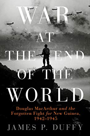 War at the End of the World: Douglas MacArthur and the Forgotten Fight For New Guinea, 1942-1945 Cover