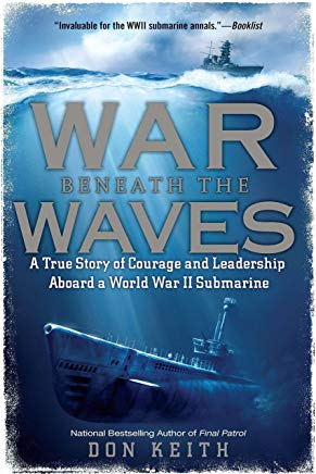 War Beneath the Waves: A True Story of Courage and Leadership Aboard a World War II Submarine Cover