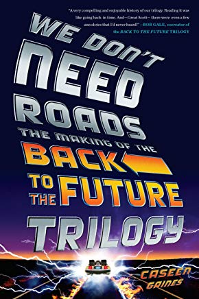 We Don't Need Roads: The Making of the Back to the Future Trilogy Cover