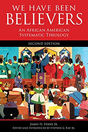 We Have Been Believers: An African American Systematic Theology Cover