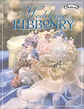 Wedding Ribbonry: Ribbon Creations and Decorating Inspirations for the Perfect Wedding Cover