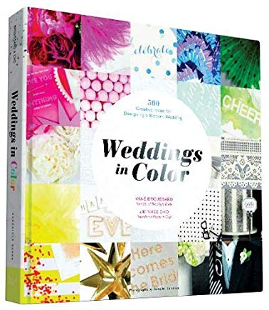 Weddings in Color: 500 Creative Ideas for Designing a Modern Wedding Cover