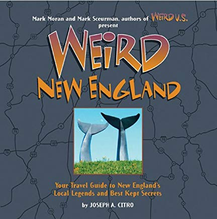 Weird New England: Your Travel Guide to New England's Local Legends and Best Kept Secrets Cover