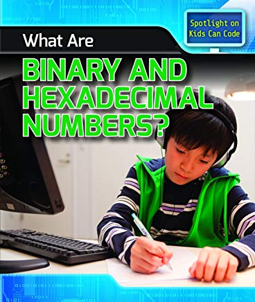 What Are Binary and Hexadecimal Numbers? (Spotlight on Kids Can Code) Cover