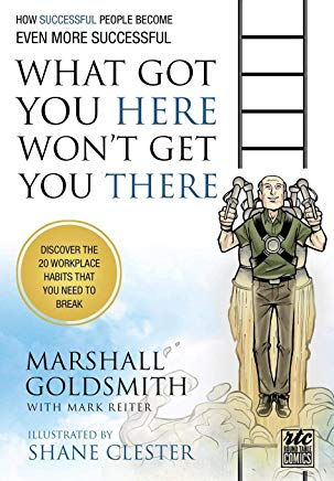 What Got You Here Won't Get You There: A Round Table Comic: How Successful People Become Even More Successful Cover