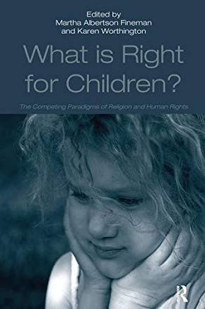 What Is Right for Children?: The Competing Paradigms of Religion and Human Rights Cover
