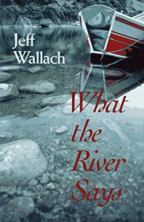 What the River Says: Whitewater Journeys Along the Inner Frontiers Cover