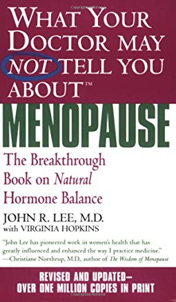 What Your Doctor May Not Tell You About Menopause (TM): The Breakthrough Book on Natural Hormone Balance Cover